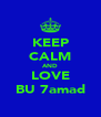KEEP CALM AND LOVE BU 7amad - Personalised Poster A4 size