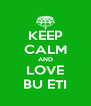 KEEP CALM AND LOVE BU ETI - Personalised Poster A4 size