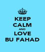 KEEP CALM AND LOVE BU FAHAD - Personalised Poster A4 size