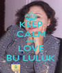 KEEP CALM AND LOVE BU LULUK - Personalised Poster A4 size