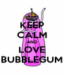 KEEP CALM AND LOVE BUBBLEGUM - Personalised Poster A4 size