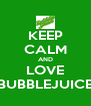 KEEP CALM AND LOVE BUBBLEJUICE - Personalised Poster A4 size