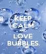 KEEP CALM AND LOVE BUBBLES - Personalised Poster A4 size