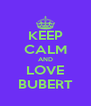 KEEP CALM AND LOVE BUBERT - Personalised Poster A4 size