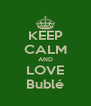 KEEP CALM AND LOVE Bublé - Personalised Poster A4 size