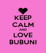 KEEP CALM AND LOVE BUBUNI - Personalised Poster A4 size
