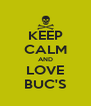 KEEP CALM AND LOVE BUC'S - Personalised Poster A4 size