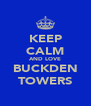 KEEP CALM AND LOVE BUCKDEN TOWERS - Personalised Poster A4 size