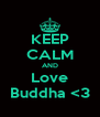 KEEP CALM AND Love Buddha <3 - Personalised Poster A4 size
