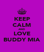 KEEP CALM AND LOVE BUDDY MIA - Personalised Poster A4 size