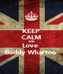 KEEP CALM AND Love  Buddy Wharton  - Personalised Poster A4 size