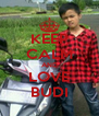 KEEP CALM AND LOVE BUDI - Personalised Poster A4 size