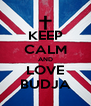 KEEP CALM AND LOVE BUDJA - Personalised Poster A4 size