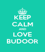 KEEP CALM AND LOVE BUDOOR - Personalised Poster A4 size