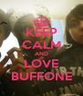 KEEP CALM AND LOVE BUFFONE - Personalised Poster A4 size