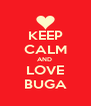 KEEP CALM AND  LOVE BUGA - Personalised Poster A4 size