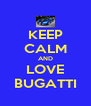 KEEP CALM AND LOVE BUGATTI - Personalised Poster A4 size