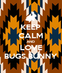 KEEP CALM AND LOVE BUGS BUNNY - Personalised Poster A4 size
