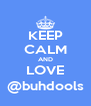 KEEP CALM AND LOVE @buhdools - Personalised Poster A4 size