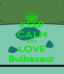KEEP CALM AND LOVE Bulbasaur - Personalised Poster A4 size