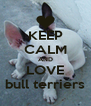 KEEP CALM AND LOVE bull terriers - Personalised Poster A4 size