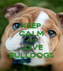 KEEP CALM AND LOVE BULLDOGS - Personalised Poster A4 size