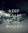 KEEP CALM AND LOVE BULLET - Personalised Poster A4 size