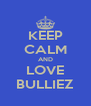 KEEP CALM AND LOVE BULLIEZ - Personalised Poster A4 size