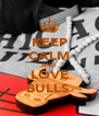 KEEP CALM AND LOVE BULLS  - Personalised Poster A4 size