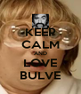 KEEP CALM AND LOVE BULVE - Personalised Poster A4 size