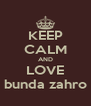 KEEP CALM AND LOVE bunda zahro - Personalised Poster A4 size