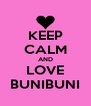 KEEP CALM AND LOVE BUNIBUNI - Personalised Poster A4 size