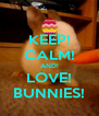 KEEP! CALM! AND! LOVE! BUNNIES! - Personalised Poster A4 size