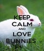 KEEP CALM AND LOVE BUNNIES  - Personalised Poster A4 size