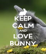 KEEP CALM AND LOVE BUNNY - Personalised Poster A4 size