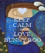 KEEP  CALM AND LOVE BUNNY BOO - Personalised Poster A4 size