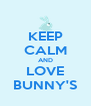 KEEP CALM AND LOVE BUNNY'S - Personalised Poster A4 size