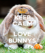 KEEP CALM AND LOVE BUNNYS - Personalised Poster A4 size