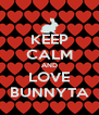KEEP CALM AND LOVE BUNNYTA - Personalised Poster A4 size