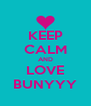 KEEP CALM AND LOVE BUNYYY - Personalised Poster A4 size
