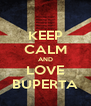 KEEP CALM AND LOVE BUPERTA - Personalised Poster A4 size