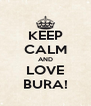 KEEP CALM AND LOVE BURA! - Personalised Poster A4 size