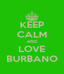 KEEP CALM AND LOVE BURBANO - Personalised Poster A4 size