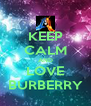 KEEP CALM AND LOVE BURBERRY - Personalised Poster A4 size