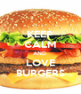 KEEP CALM AND  LOVE BURGERS - Personalised Poster A4 size