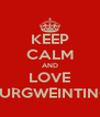 KEEP CALM AND LOVE BURGWEINTING - Personalised Poster A4 size