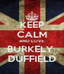 KEEP CALM AND LOVE BURKELY  DUFFIELD - Personalised Poster A4 size