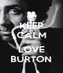 KEEP CALM AND LOVE BURTON - Personalised Poster A4 size