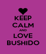 KEEP CALM AND LOVE BUSHIDO - Personalised Poster A4 size