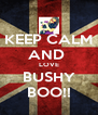 KEEP CALM AND  LOVE BUSHY BOO!! - Personalised Poster A4 size